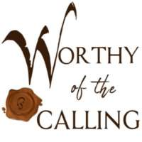 Worthy of the Calling