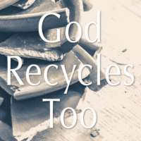 God Recycles Too