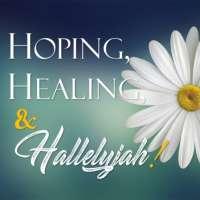 Hoping, Healing, & Hallelujah!