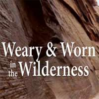 Weary and Worn in the Wilderness
